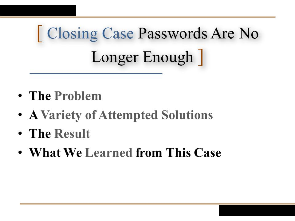 [ Closing Case Passwords Are No Longer Enough ]